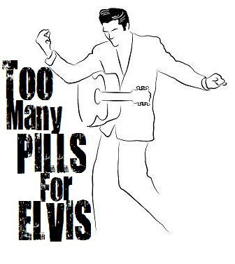Too Many Pills For Elvis